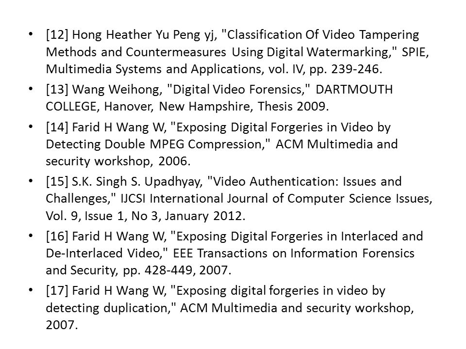 [12] Hong Heather Yu Peng yj, Classification Of Video Tampering Methods and Countermeasures Using Digital Watermarking, SPIE, Multimedia Systems and Applications, vol. IV, pp. 239-246.
